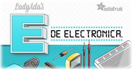 Ladyada's 'E is for Electronics' in Spanish